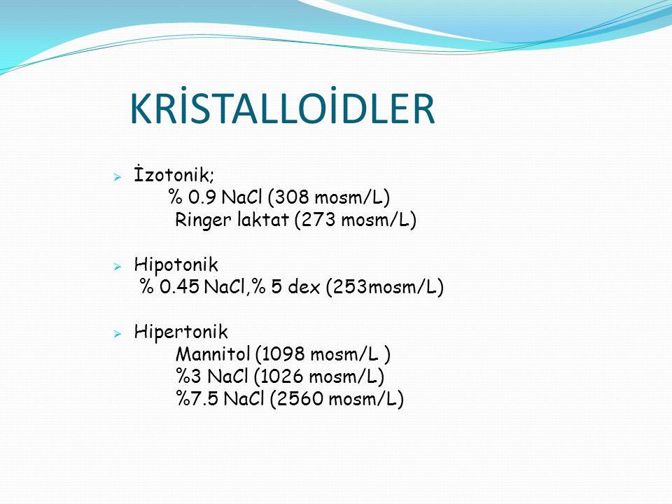 KRİSTALLOİDLER İzotonik; % 0.9 NaCl (308 mosm/L)