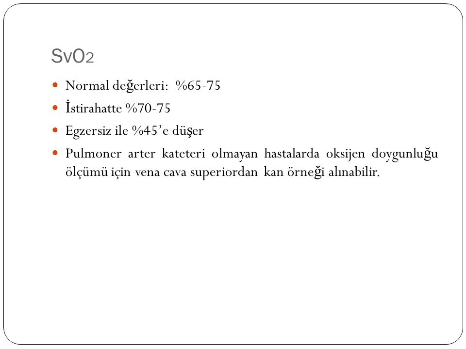 SvO2 Normal değerleri: %65-75 İstirahatte %70-75