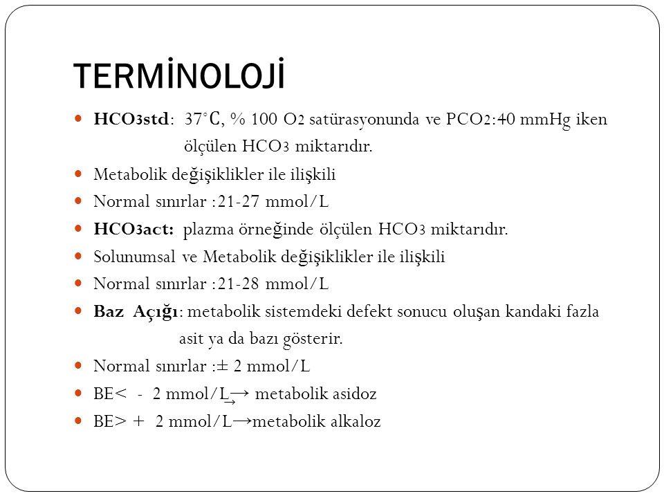 TERMİNOLOJİ HCO3std: 37˚Ϲ, % 100 O2 satürasyonunda ve PCO2:40 mmHg iken. ölçülen HCO3 miktarıdır.