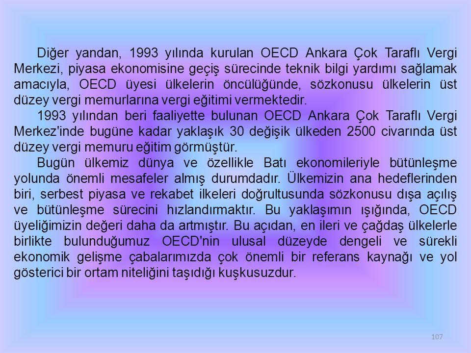 Diğer yandan, 1993 yılında kurulan OECD Ankara Çok Taraflı Vergi Merkezi, piyasa ekonomisine geçiş sürecinde teknik bilgi yardımı sağlamak amacıyla, OECD üyesi ülkelerin öncülüğünde, sözkonusu ülkelerin üst düzey vergi memurlarına vergi eğitimi vermektedir.