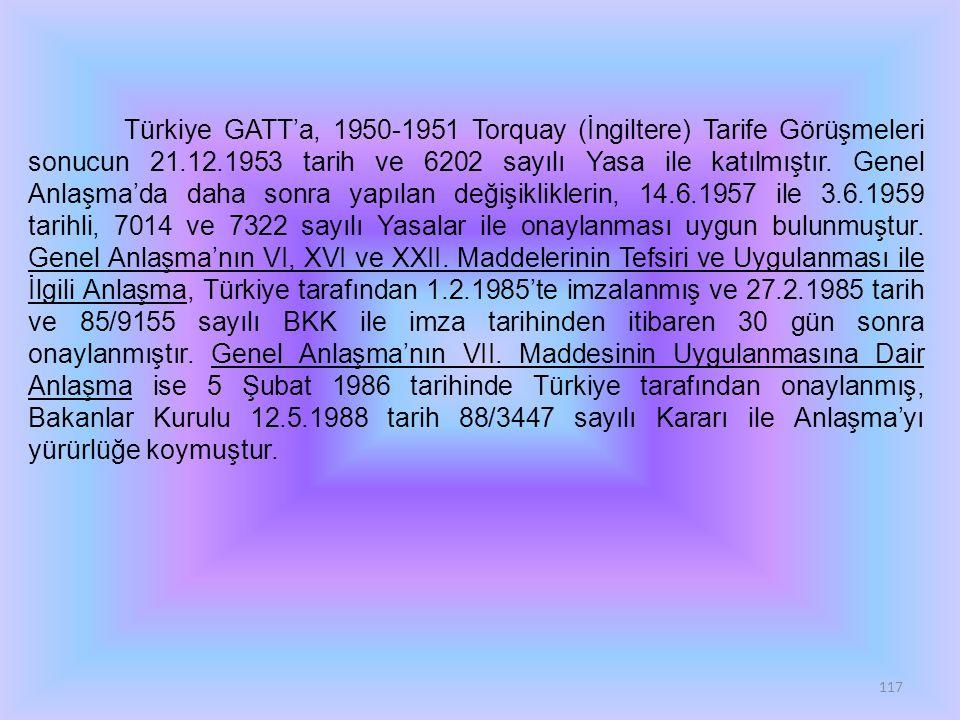 Türkiye GATT'a, 1950-1951 Torquay (İngiltere) Tarife Görüşmeleri sonucun 21.12.1953 tarih ve 6202 sayılı Yasa ile katılmıştır.