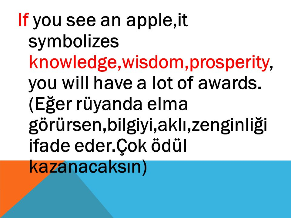 If you see an apple,it symbolizes knowledge,wisdom,prosperity, you will have a lot of awards.