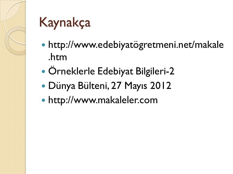 Kaynakça http://www.edebiyatögretmeni.net/makale .htm