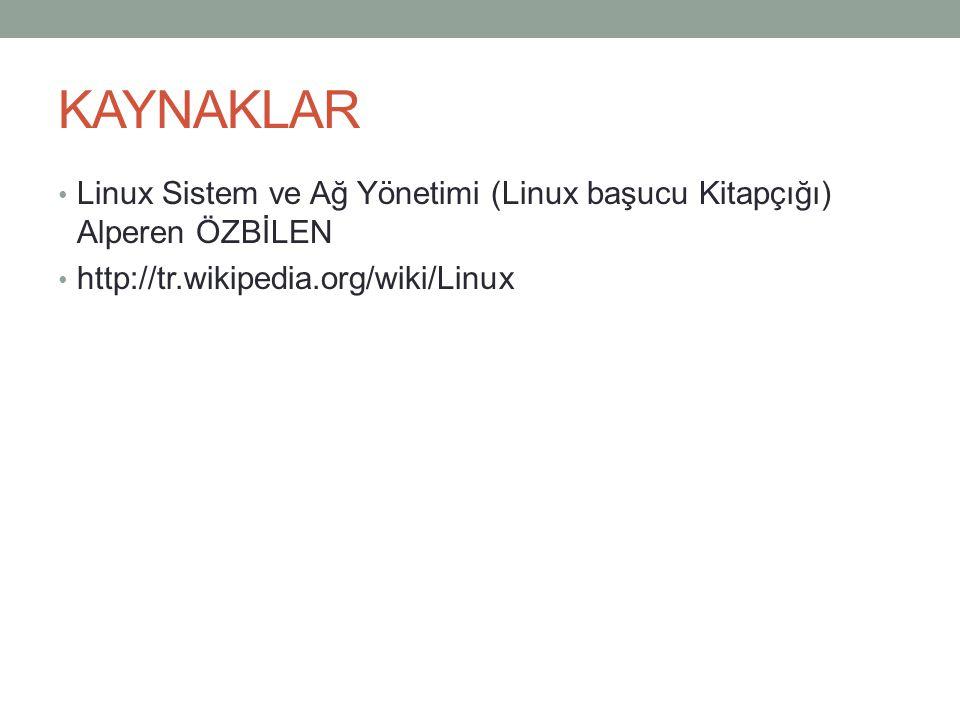 KAYNAKLAR Linux Sistem ve Ağ Yönetimi (Linux başucu Kitapçığı) Alperen ÖZBİLEN.