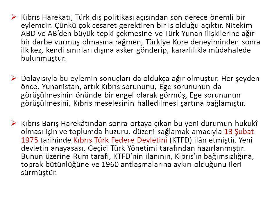Kıbrıs Harekatı, Türk dış politikası açısından son derece önemli bir eylemdir. Çünkü çok cesaret gerektiren bir iş olduğu açıktır. Nitekim ABD ve AB'den büyük tepki çekmesine ve Türk Yunan ilişkilerine ağır bir darbe vurmuş olmasına rağmen, Türkiye Kore deneyiminden sonra ilk kez, kendi sınırları dışına asker gönderip, kararlılıkla müdahalede bulunmuştur.