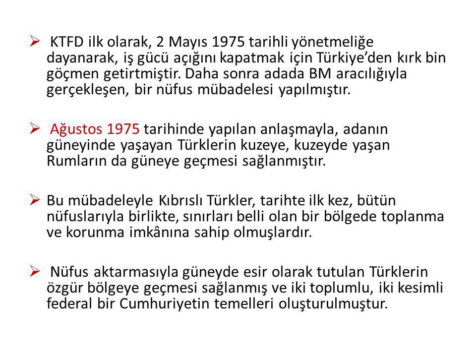 KTFD ilk olarak, 2 Mayıs 1975 tarihli yönetmeliğe dayanarak, iş gücü açığını kapatmak için Türkiye'den kırk bin göçmen getirtmiştir. Daha sonra adada BM aracılığıyla gerçekleşen, bir nüfus mübadelesi yapılmıştır.