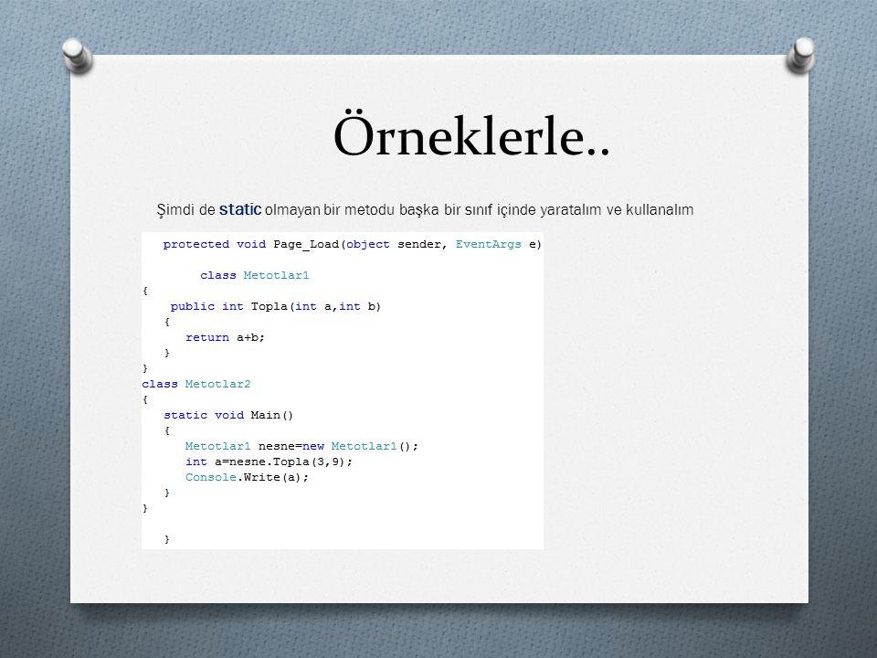 Örneklerle.. Şimdi de static olmayan bir metodu başka bir sınıf içinde yaratalım ve kullanalım