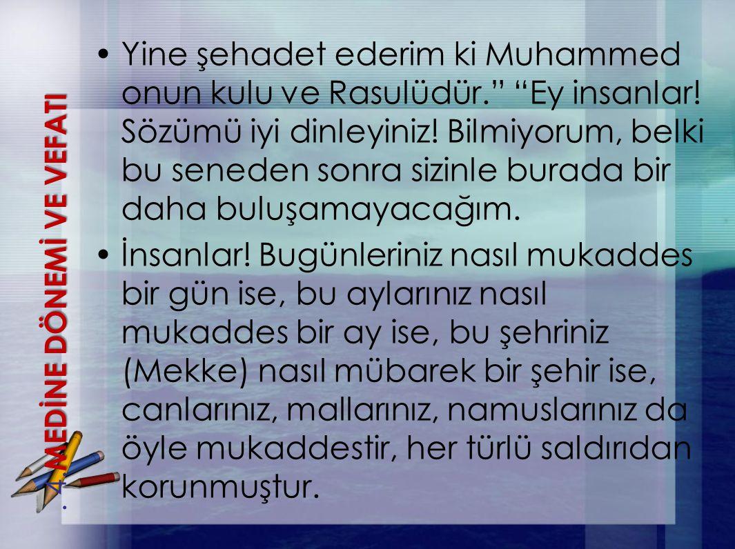 Yine şehadet ederim ki Muhammed onun kulu ve Rasulüdür. Ey insanlar