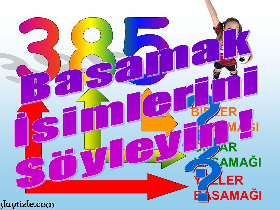385 Basamak İsimlerini Söyleyin ! BİRLER BASAMAĞI ONLAR BASAMAĞI