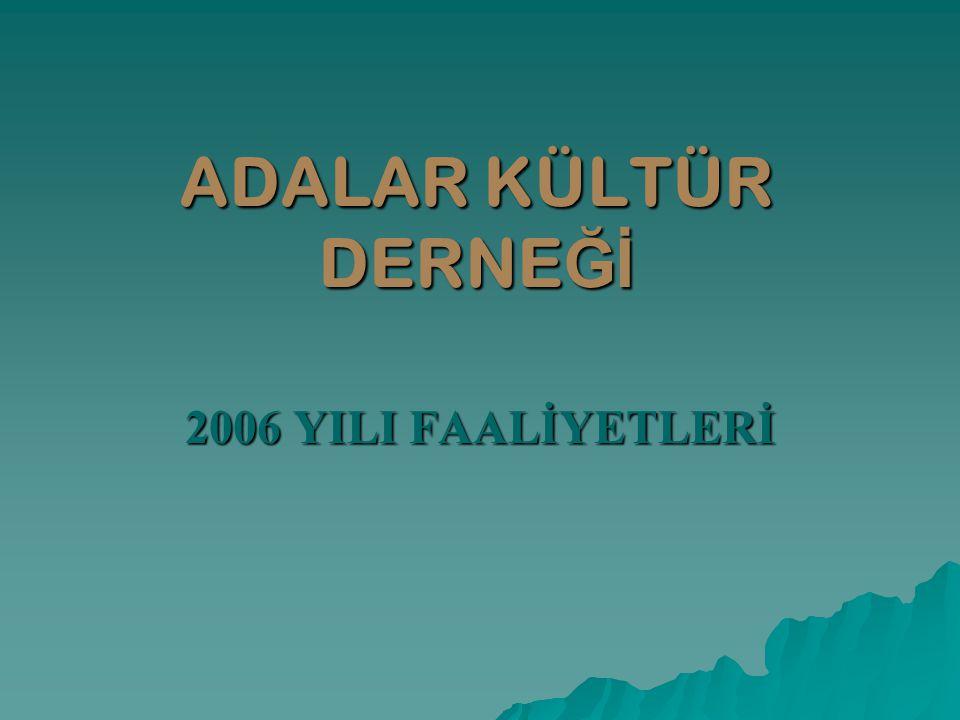 ADALAR KÜLTÜR DERNEĞİ 2006 YILI FAALİYETLERİ