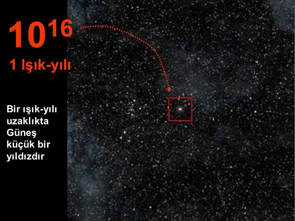 1016 1 Işık-yılı Bir ışık-yılı uzaklıkta Güneş küçük bir yıldızdır