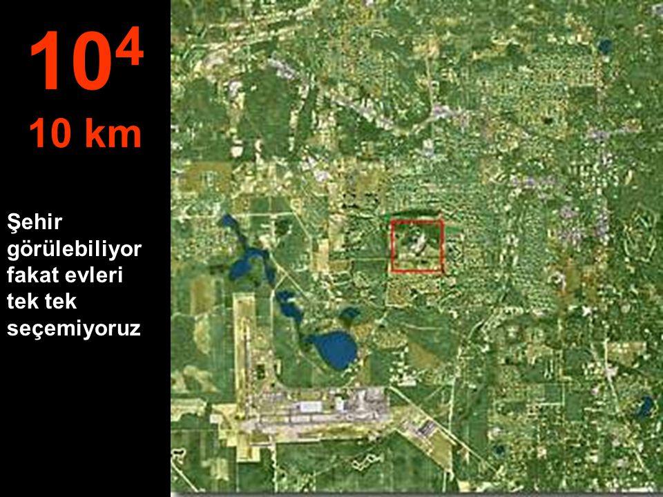 104 10 km Şehir görülebiliyor fakat evleri tek tek seçemiyoruz