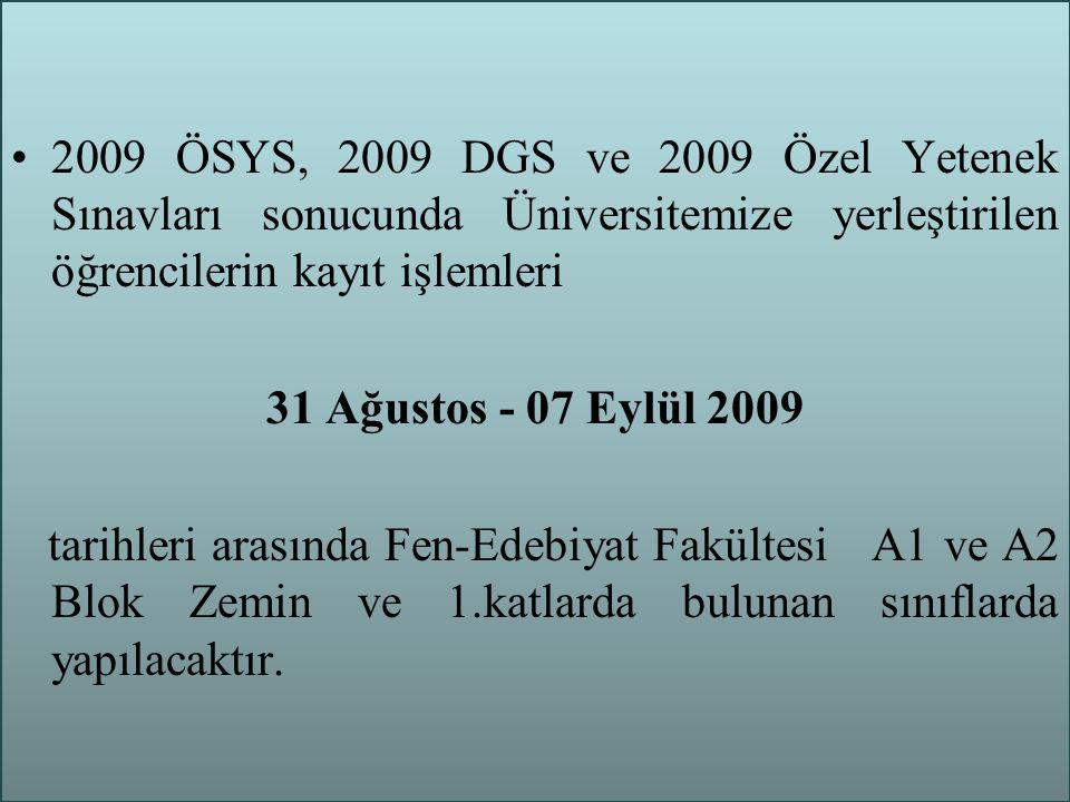 2009 ÖSYS, 2009 DGS ve 2009 Özel Yetenek Sınavları sonucunda Üniversitemize yerleştirilen öğrencilerin kayıt işlemleri