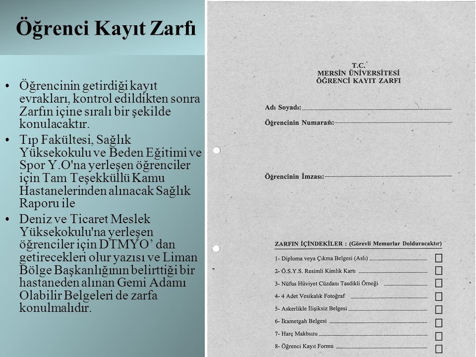 Öğrenci Kayıt Zarfı Öğrencinin getirdiği kayıt evrakları, kontrol edildikten sonra Zarfın içine sıralı bir şekilde konulacaktır.