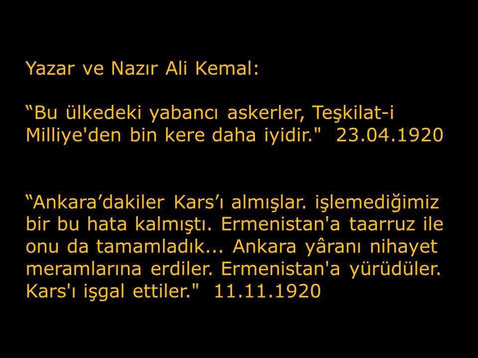 Yazar ve Nazır Ali Kemal: Bu ülkedeki yabancı askerler, Teşkilat-i Milliye den bin kere daha iyidir. 23.04.1920