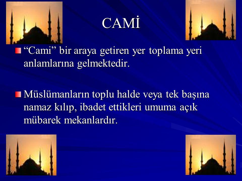 CAMİ Cami bir araya getiren yer toplama yeri anlamlarına gelmektedir.