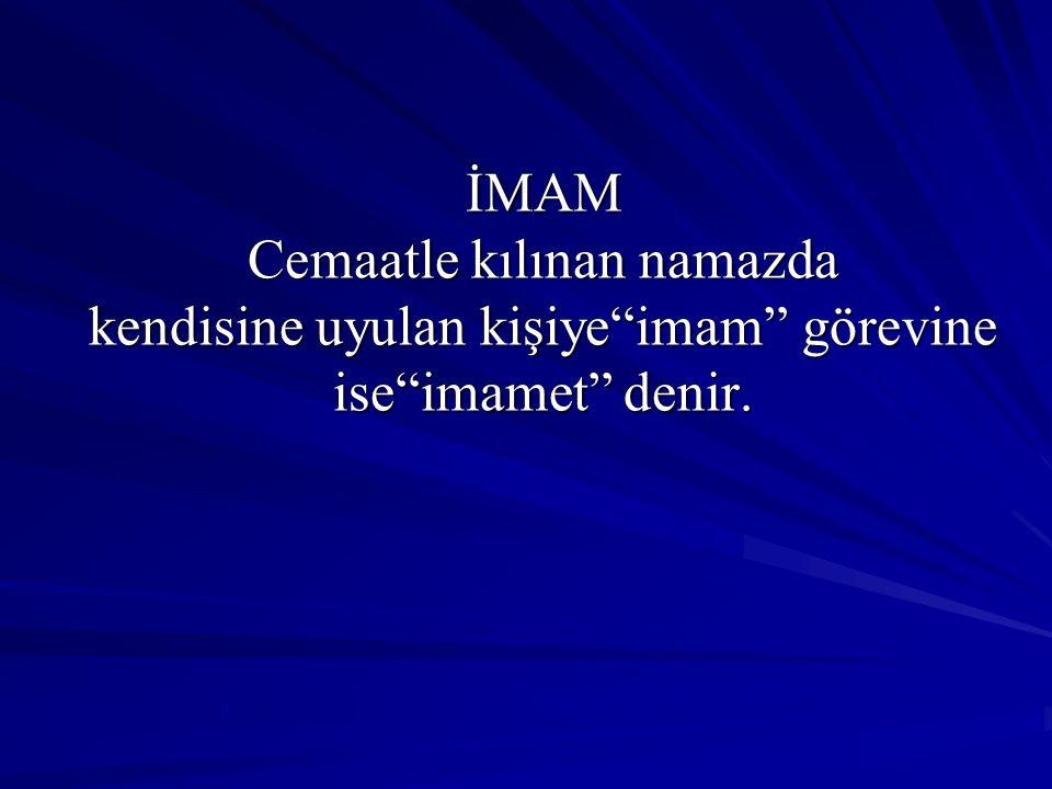 İMAM Cemaatle kılınan namazda kendisine uyulan kişiye imam görevine ise imamet denir.