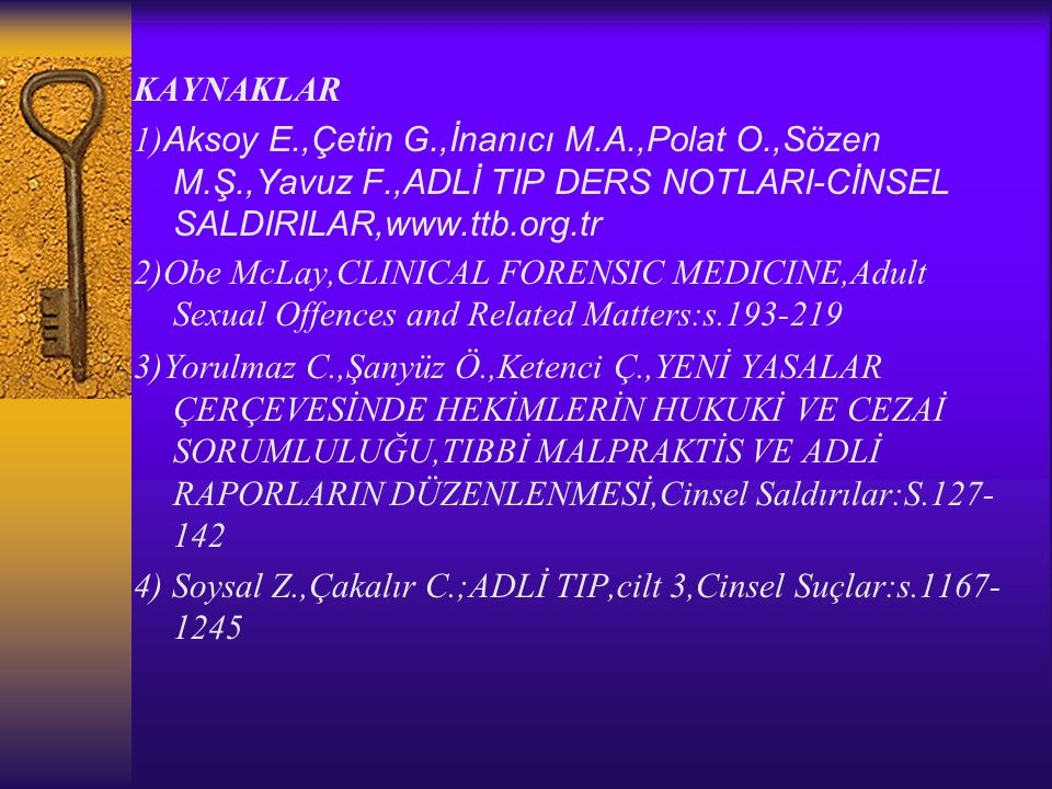 KAYNAKLAR 1)Aksoy E.,Çetin G.,İnanıcı M.A.,Polat O.,Sözen M.Ş.,Yavuz F.,ADLİ TIP DERS NOTLARI-CİNSEL SALDIRILAR,www.ttb.org.tr.