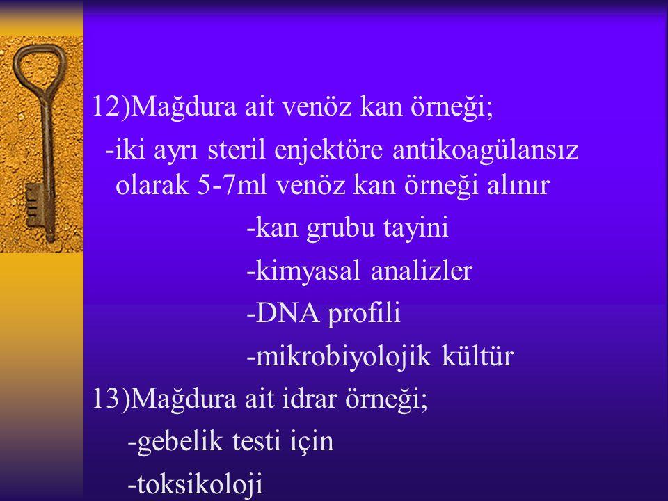 12)Mağdura ait venöz kan örneği;