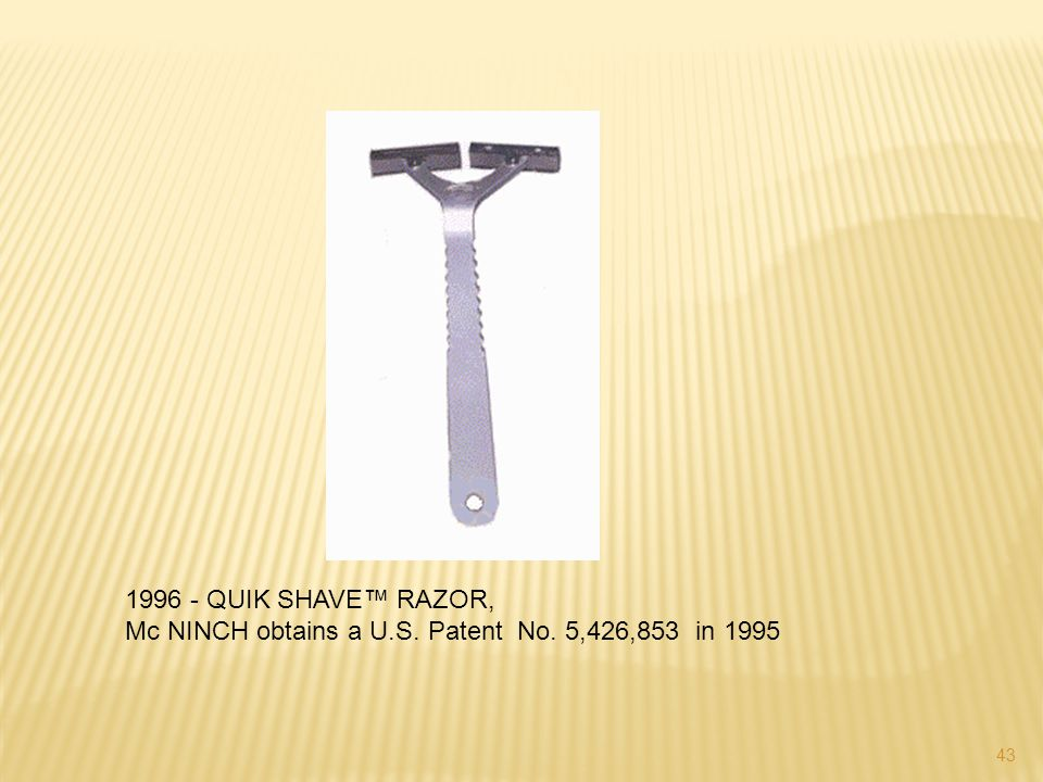1996 - QUIK SHAVE™ RAZOR, Mc NINCH obtains a U.S. Patent No. 5,426,853 in 1995