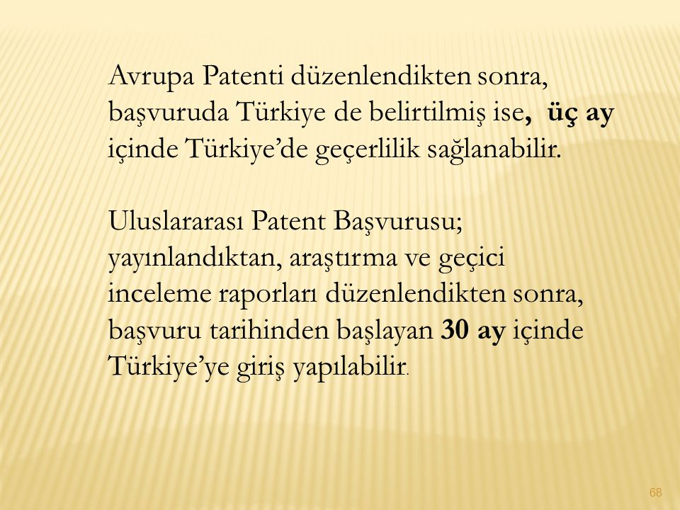 Avrupa Patenti düzenlendikten sonra, başvuruda Türkiye de belirtilmiş ise, üç ay içinde Türkiye'de geçerlilik sağlanabilir.