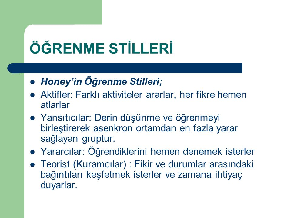 ÖĞRENME STİLLERİ Honey'in Öğrenme Stilleri;
