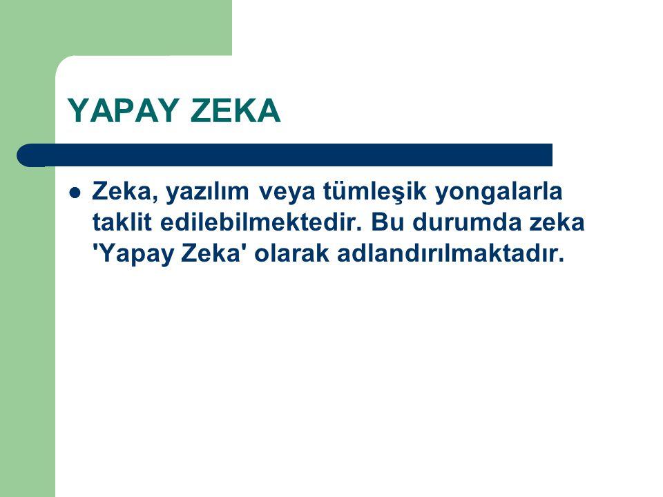 YAPAY ZEKA Zeka, yazılım veya tümleşik yongalarla taklit edilebilmektedir.