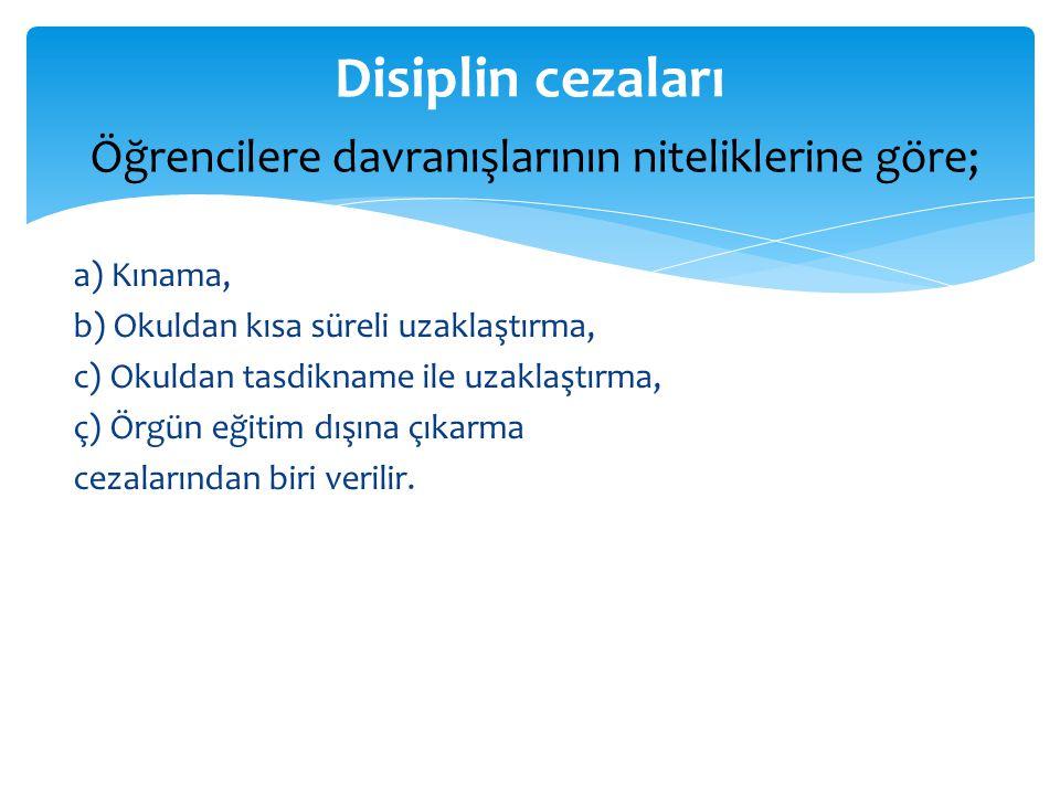 Disiplin cezaları Öğrencilere davranışlarının niteliklerine göre;