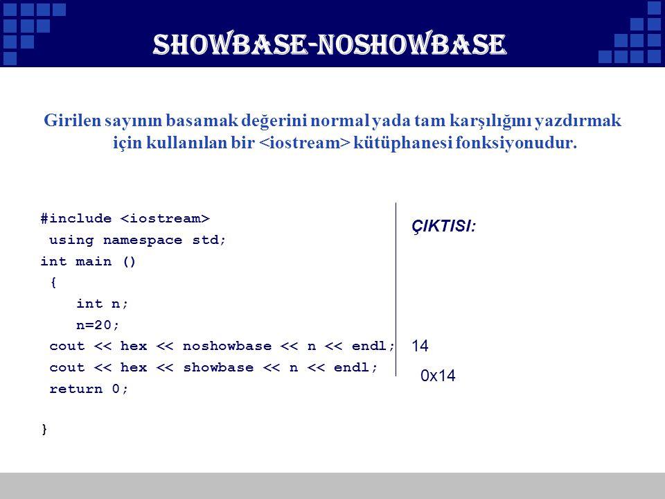Showbase-noshowbase Girilen sayının basamak değerini normal yada tam karşılığını yazdırmak için kullanılan bir <iostream> kütüphanesi fonksiyonudur.