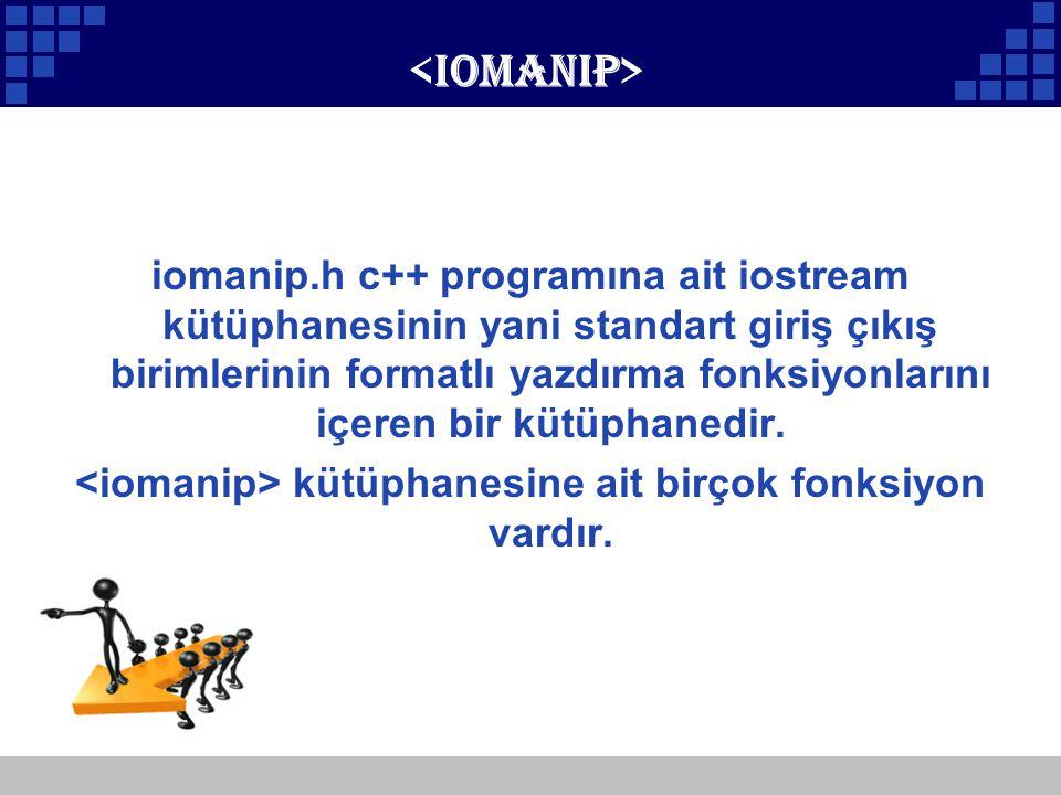 <iomanip> kütüphanesine ait birçok fonksiyon vardır.