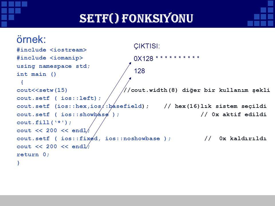 Setf() Fonksiyonu örnek: ÇIKTISI: 0X128 * * * * * * * * * * 128