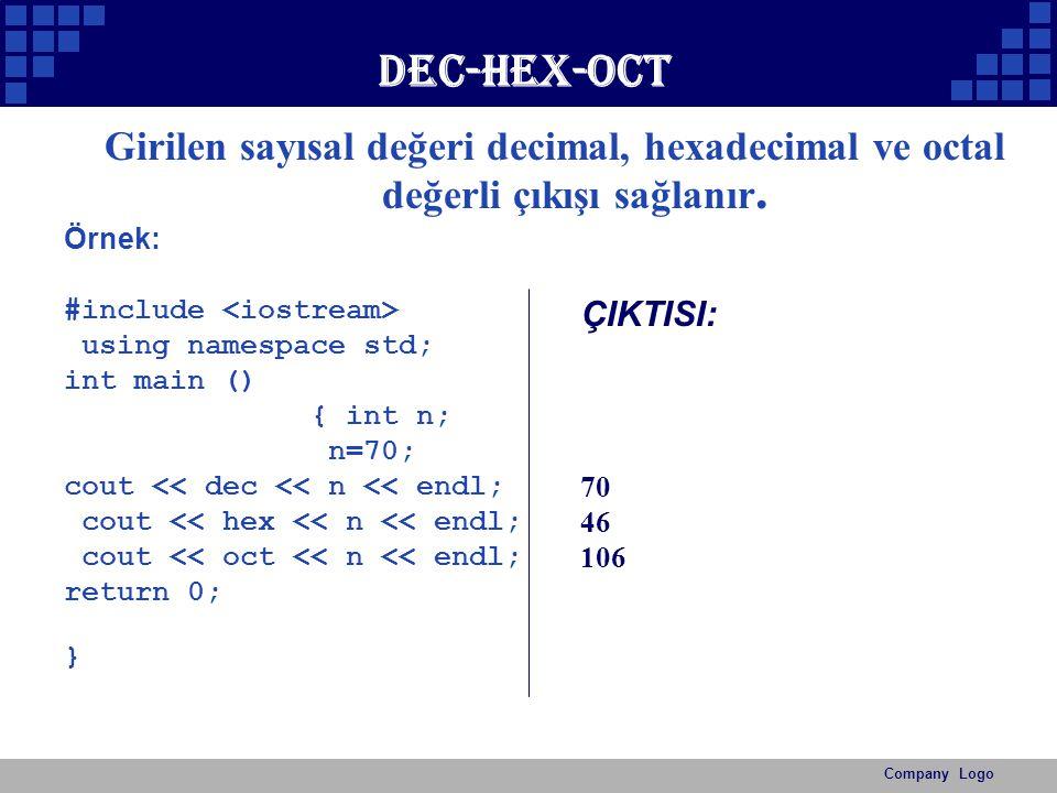 Dec-hex-oct Girilen sayısal değeri decimal, hexadecimal ve octal değerli çıkışı sağlanır. Örnek: #include <iostream>