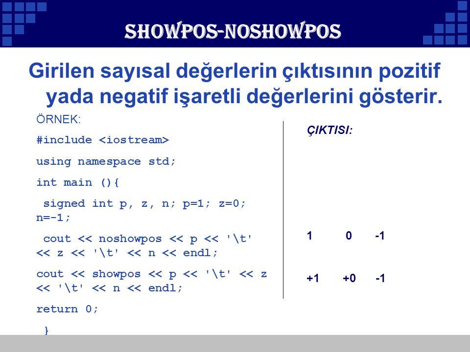 Showpos-noshowpos Girilen sayısal değerlerin çıktısının pozitif yada negatif işaretli değerlerini gösterir.