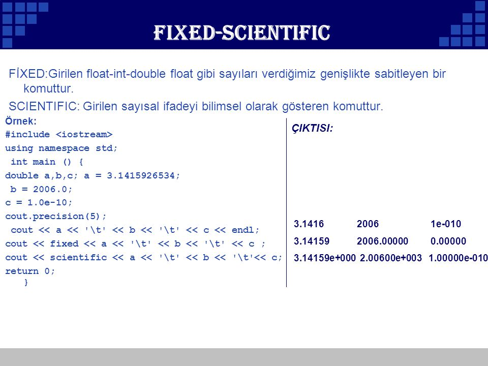 Fixed-scientific ÇIKTISI: 3.1416 2006 1e-010. 3.14159 2006.00000 0.00000.