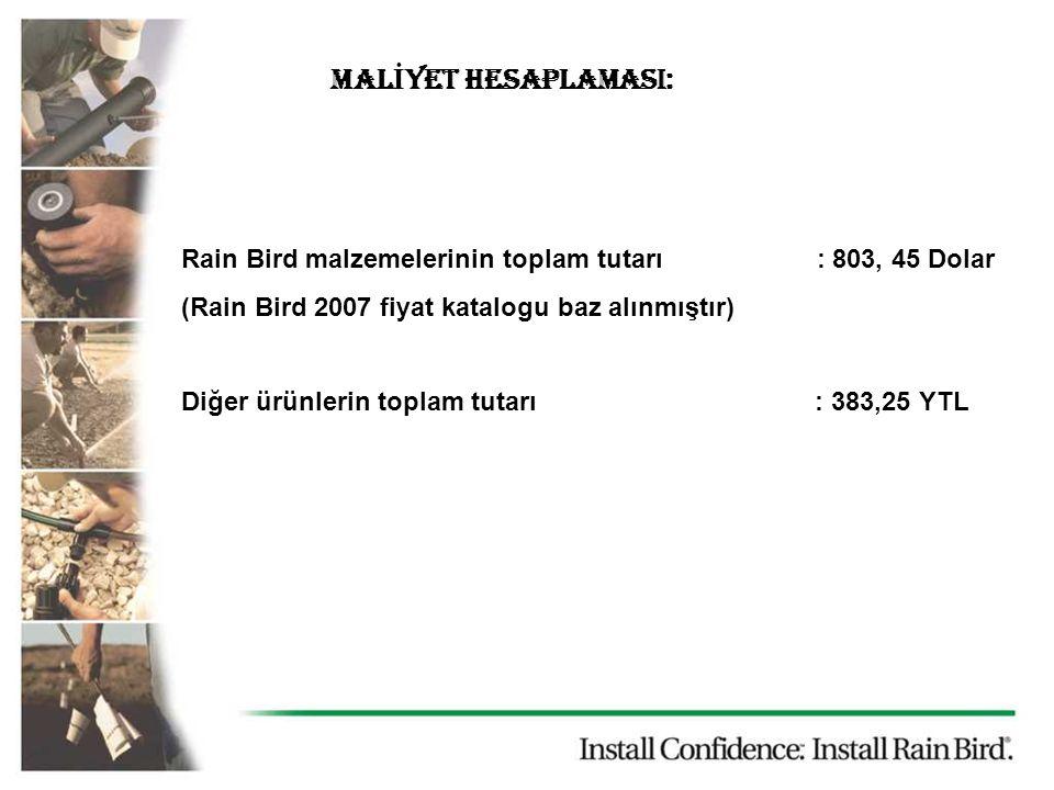 MALİYET HESAPLAMASI: Rain Bird malzemelerinin toplam tutarı : 803, 45 Dolar. (Rain Bird 2007 fiyat katalogu baz alınmıştır)
