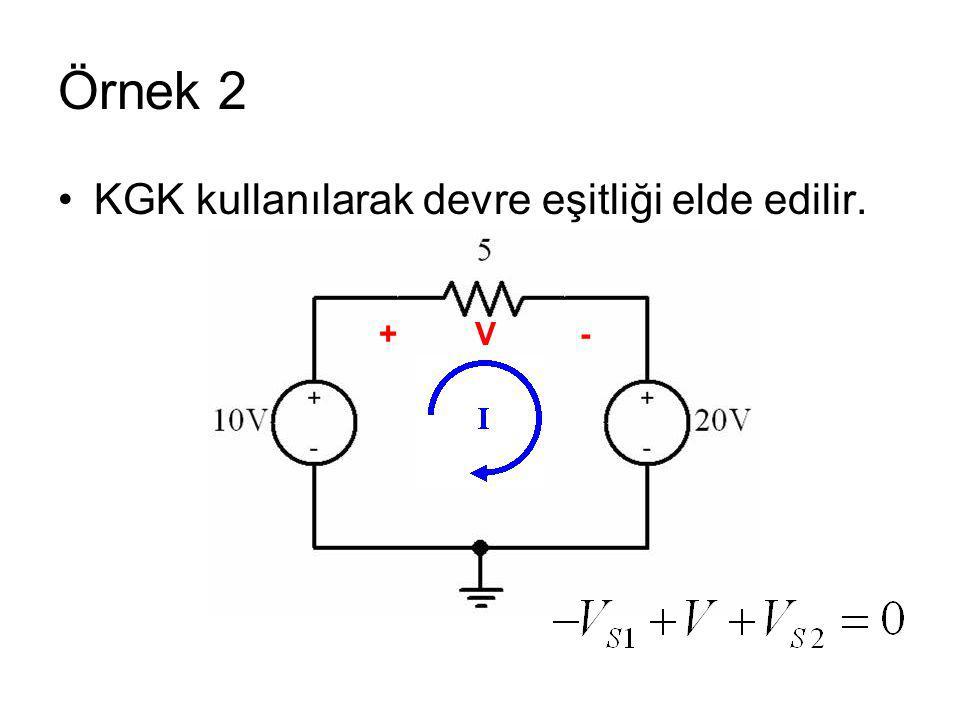 Örnek 2 KGK kullanılarak devre eşitliği elde edilir. + V -