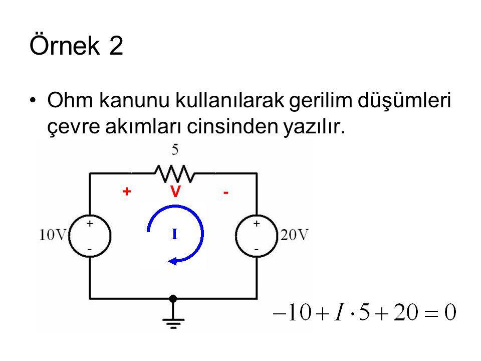Örnek 2 Ohm kanunu kullanılarak gerilim düşümleri çevre akımları cinsinden yazılır. + V -