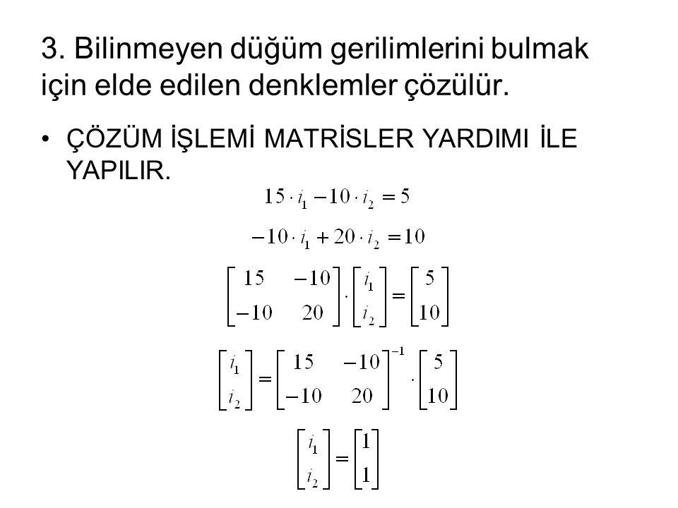 3. Bilinmeyen düğüm gerilimlerini bulmak için elde edilen denklemler çözülür.