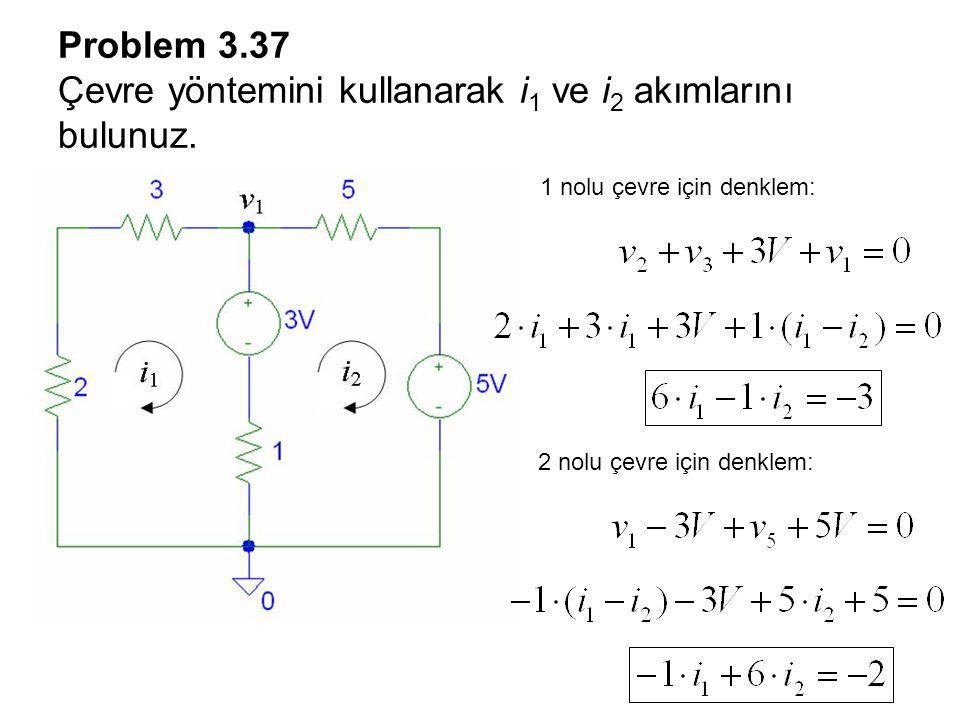 Problem 3.37 Çevre yöntemini kullanarak i1 ve i2 akımlarını bulunuz.