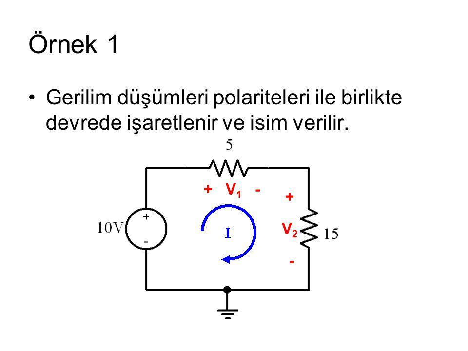 Örnek 1 Gerilim düşümleri polariteleri ile birlikte devrede işaretlenir ve isim verilir. + V1 -