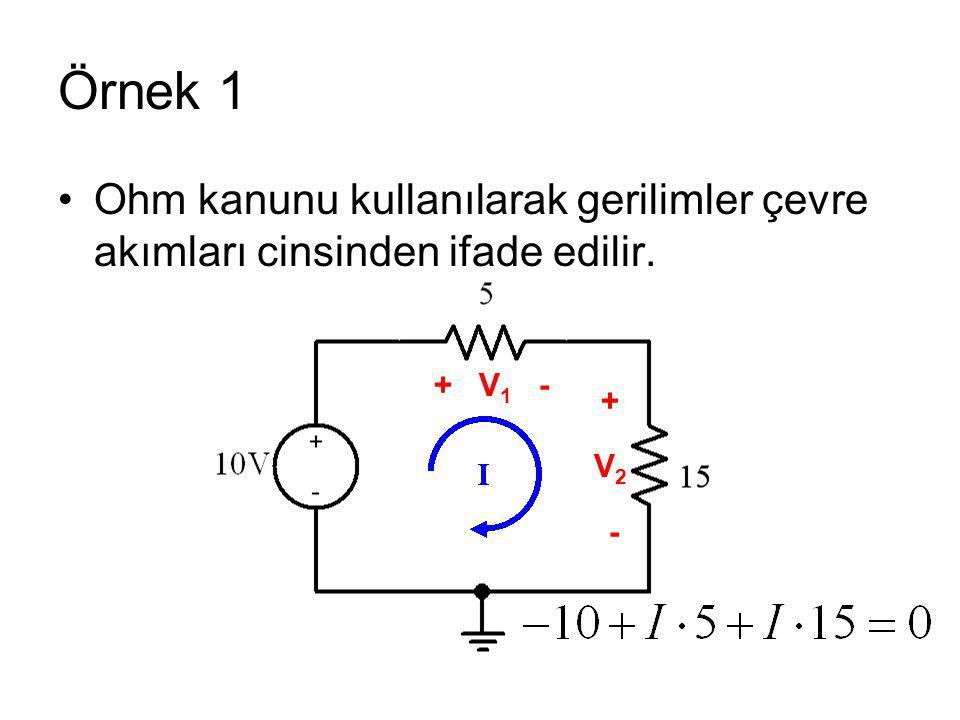 Örnek 1 Ohm kanunu kullanılarak gerilimler çevre akımları cinsinden ifade edilir. + V1 - + V2 -