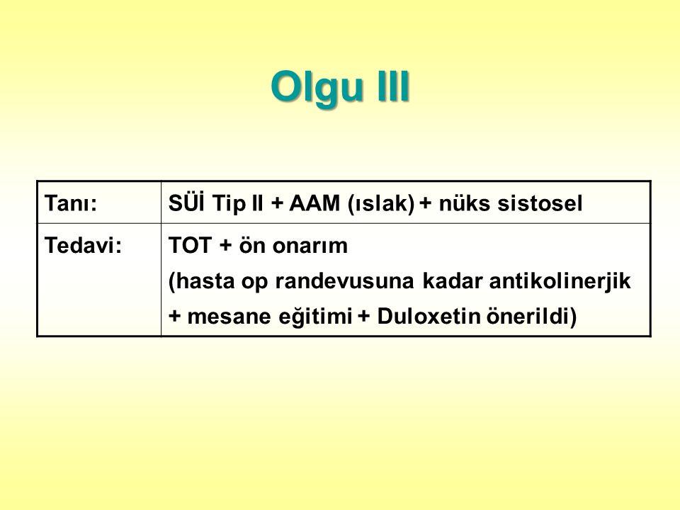Olgu III Tanı: SÜİ Tip II + AAM (ıslak) + nüks sistosel Tedavi: