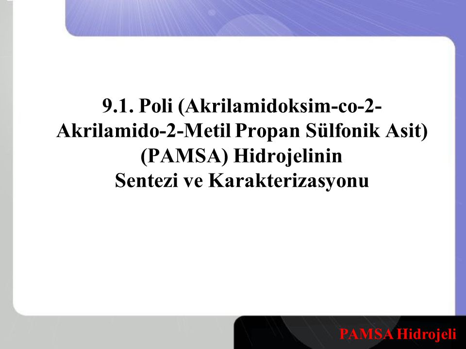 9.1. Poli (Akrilamidoksim-co-2-Akrilamido-2-Metil Propan Sülfonik Asit) (PAMSA) Hidrojelinin Sentezi ve Karakterizasyonu