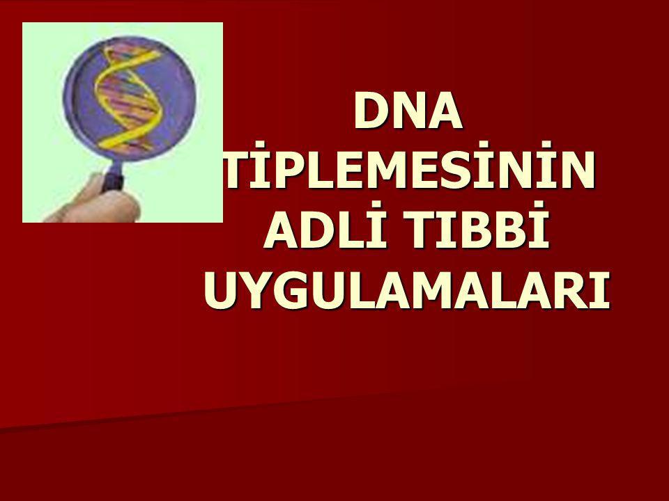 DNA TİPLEMESİNİN ADLİ TIBBİ UYGULAMALARI