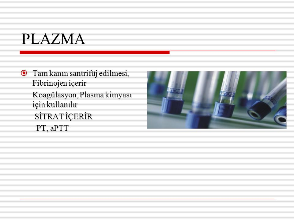 PLAZMA Tam kanın santrifüj edilmesi, Fibrinojen içerir