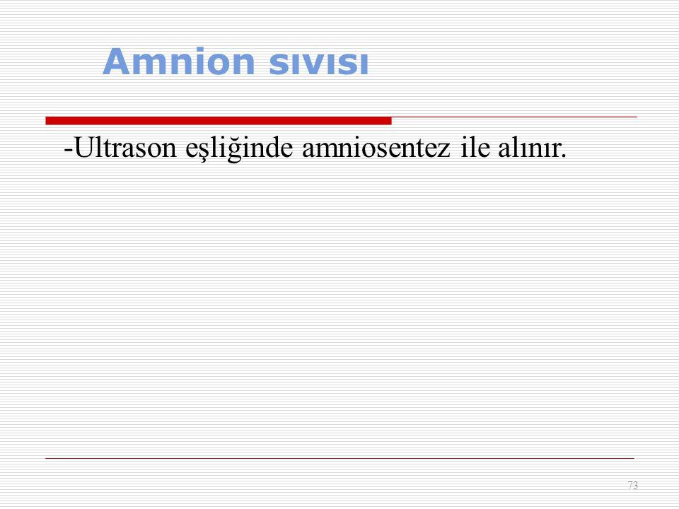 Amnion sıvısı -Ultrason eşliğinde amniosentez ile alınır.