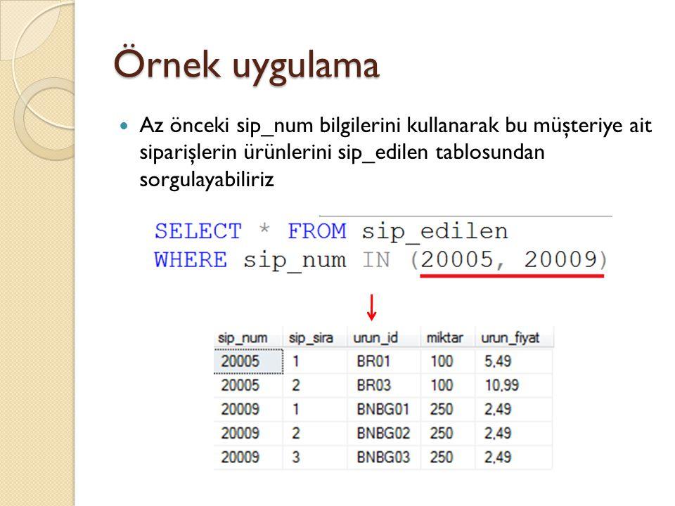 Örnek uygulama Az önceki sip_num bilgilerini kullanarak bu müşteriye ait siparişlerin ürünlerini sip_edilen tablosundan sorgulayabiliriz.