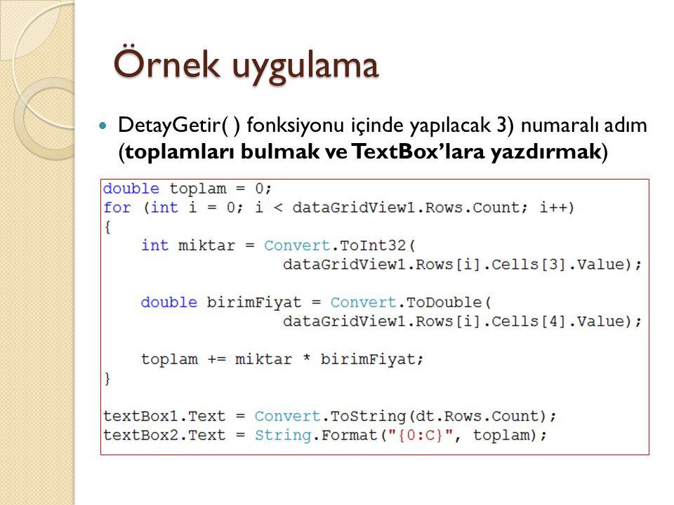 Örnek uygulama DetayGetir( ) fonksiyonu içinde yapılacak 3) numaralı adım (toplamları bulmak ve TextBox'lara yazdırmak)