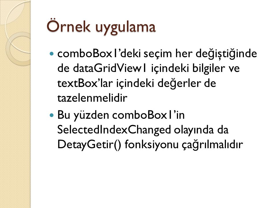 Örnek uygulama comboBox1'deki seçim her değiştiğinde de dataGridView1 içindeki bilgiler ve textBox'lar içindeki değerler de tazelenmelidir.