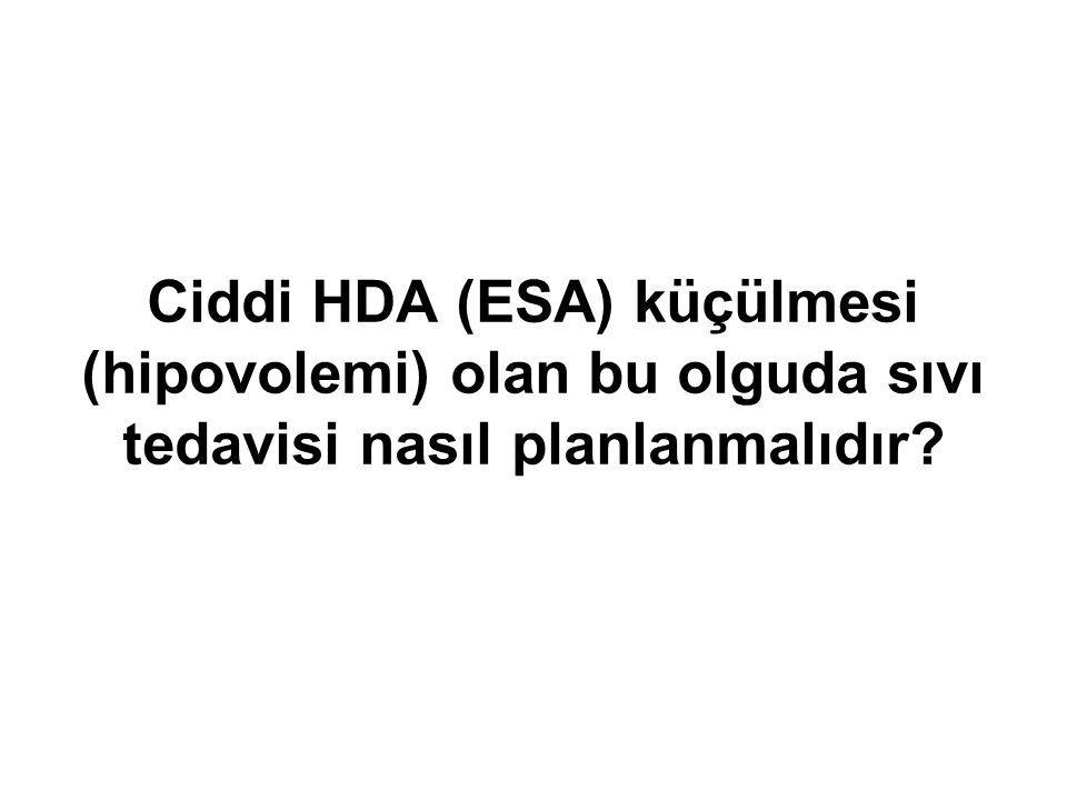Ciddi HDA (ESA) küçülmesi (hipovolemi) olan bu olguda sıvı tedavisi nasıl planlanmalıdır